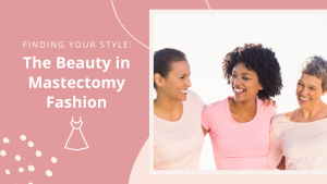 The Beauty in Mastectomy Fashion