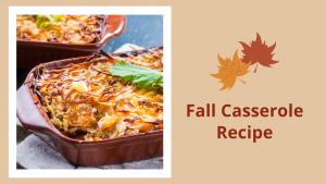 Fall Casserole Recipe